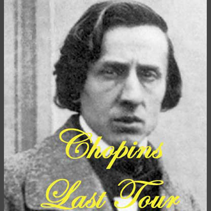 A black and white image of Frédéric Chopin, a Polish composer from the Romantic era. He is wearing a suit and he has medium length black hair that covers his ears. The text on the image reads, 'Chopins Last Tour' in a yellow calligraphy font.