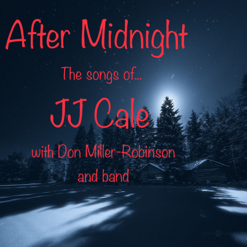 """After Midnight - A snow covered field stretching back to pine trees and log cabins, also covered in snow. It is night time and the background is a dark blue with the moonlight poking out behind one of the pine trees. Overlayed is red flowy writing saying """" After Midnight, the songs of... JJ Cale, with Don Miller-Robinson and band."""