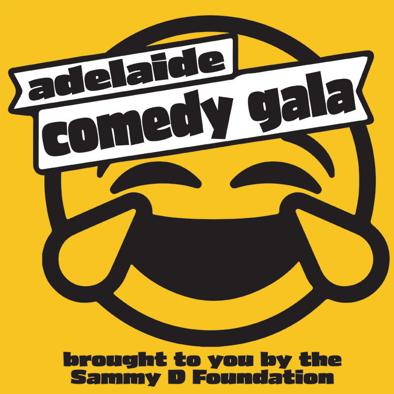 """A large black laughing crying emoji on a yellow background. A white banner is across the top of the head and says """"adelaide comedy gala"""" in rounded bubble bold font. Underneath the emoji it says """"brought to you by the Sammy D Foundation"""" in black text."""