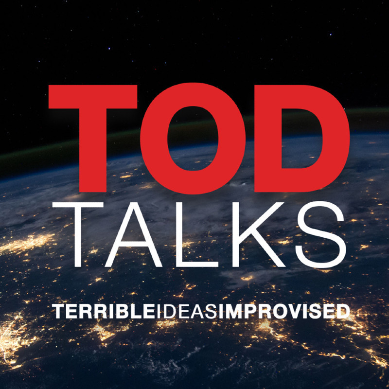 TOD Talks - A photo of Earth taken from space illuminated with yellow lights. The text on top of the image reads 'TOD Talks' and 'Terrible Ideas Improvised' in red and white capital letters.