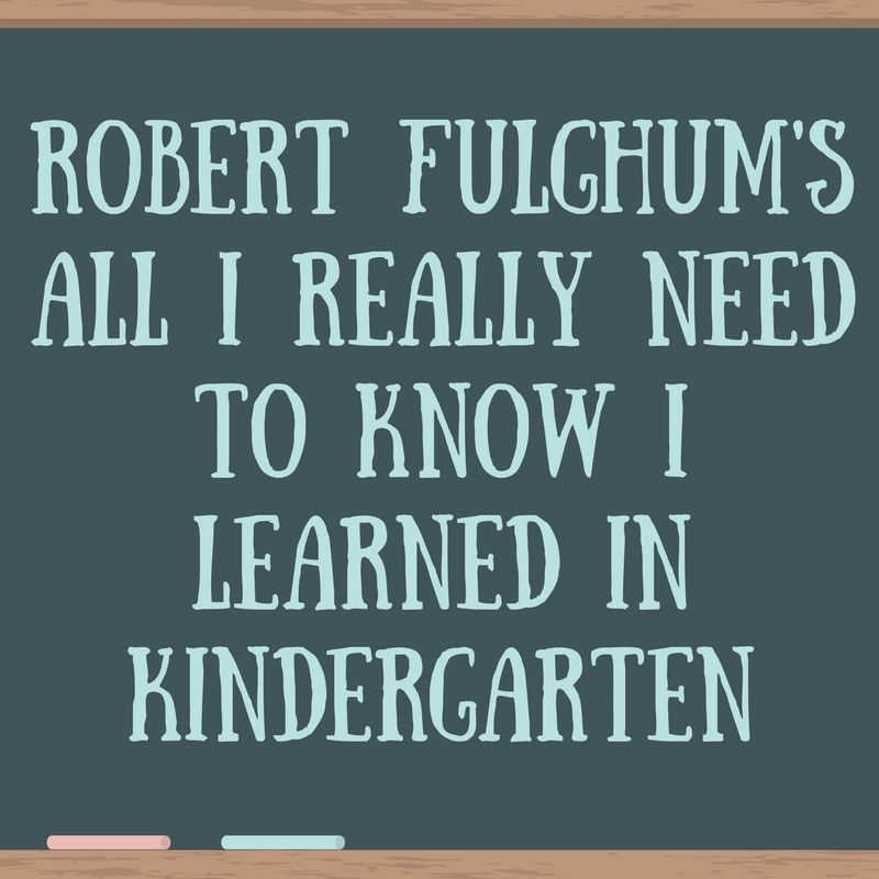 Scaled robert fulghum sall i really need to know i learned in kindergarten