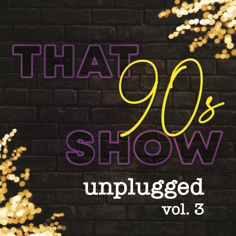 A logo image that reads 'That 90s Show' in purple and yellow text and 'Unplugged Vol. 3' in white text. The background features black bricks and hazy yellow lights in the top and bottom corners.
